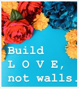 Build Love Not Walls
